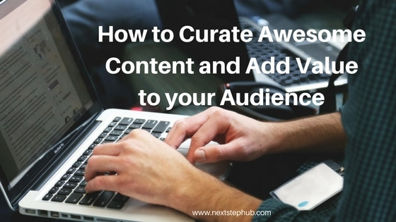 How to Curate Awesome Content and Add Value to your Audience
