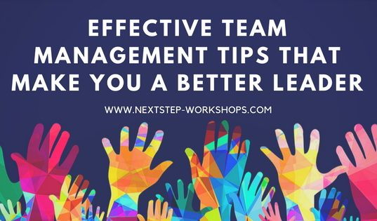 Effective Team Management Tips that Make you a Better Manager by NextStep