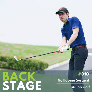 BACKSTAGE #010 - Guillaume Sergent - Ailion Golf