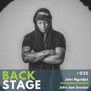 BACKSTAGE #025 - John Nguidjol, John Jam Session copy