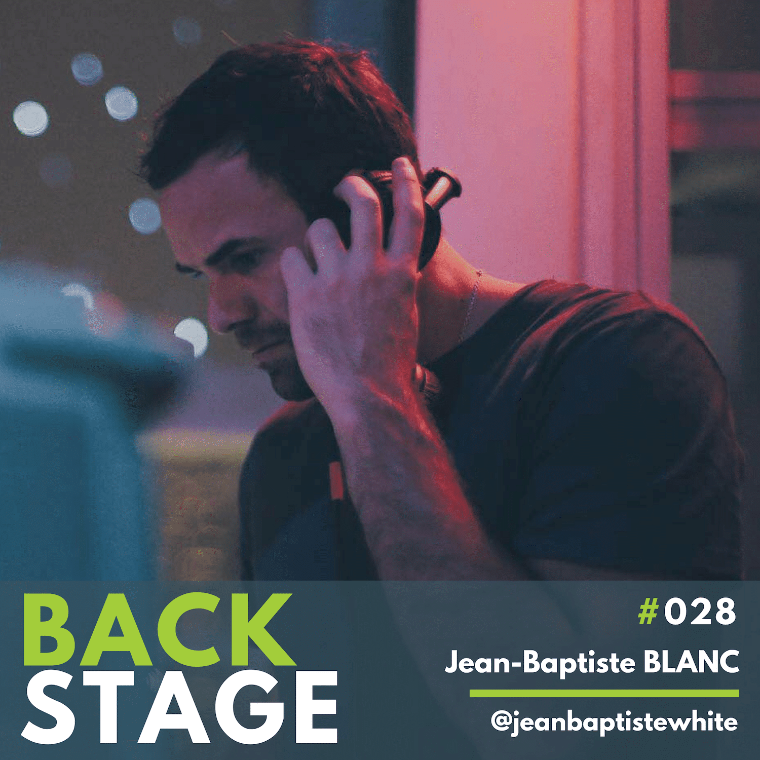 BACKSTAGE #028 - Jean Baptiste Blanc copy