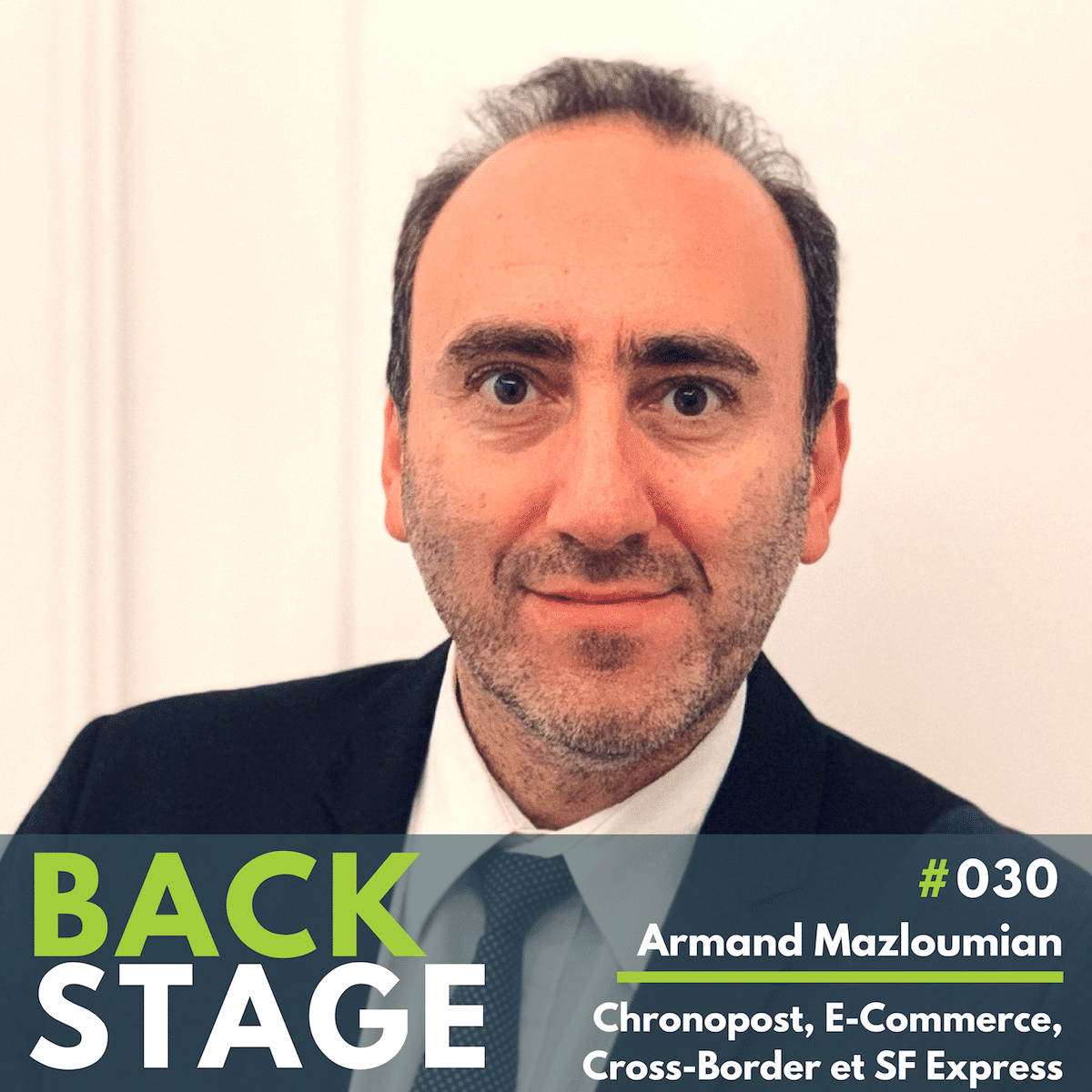 BACKSTAGE #030 - Armand Mazloumian, Chronopost, Ecommerce, Cross-Border and SF Express