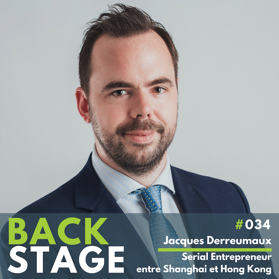 BACKSTAGE #034 - Jacques Derreumaux - Serial entrepreneur entre Shanghai et Hong Kong - Podcast