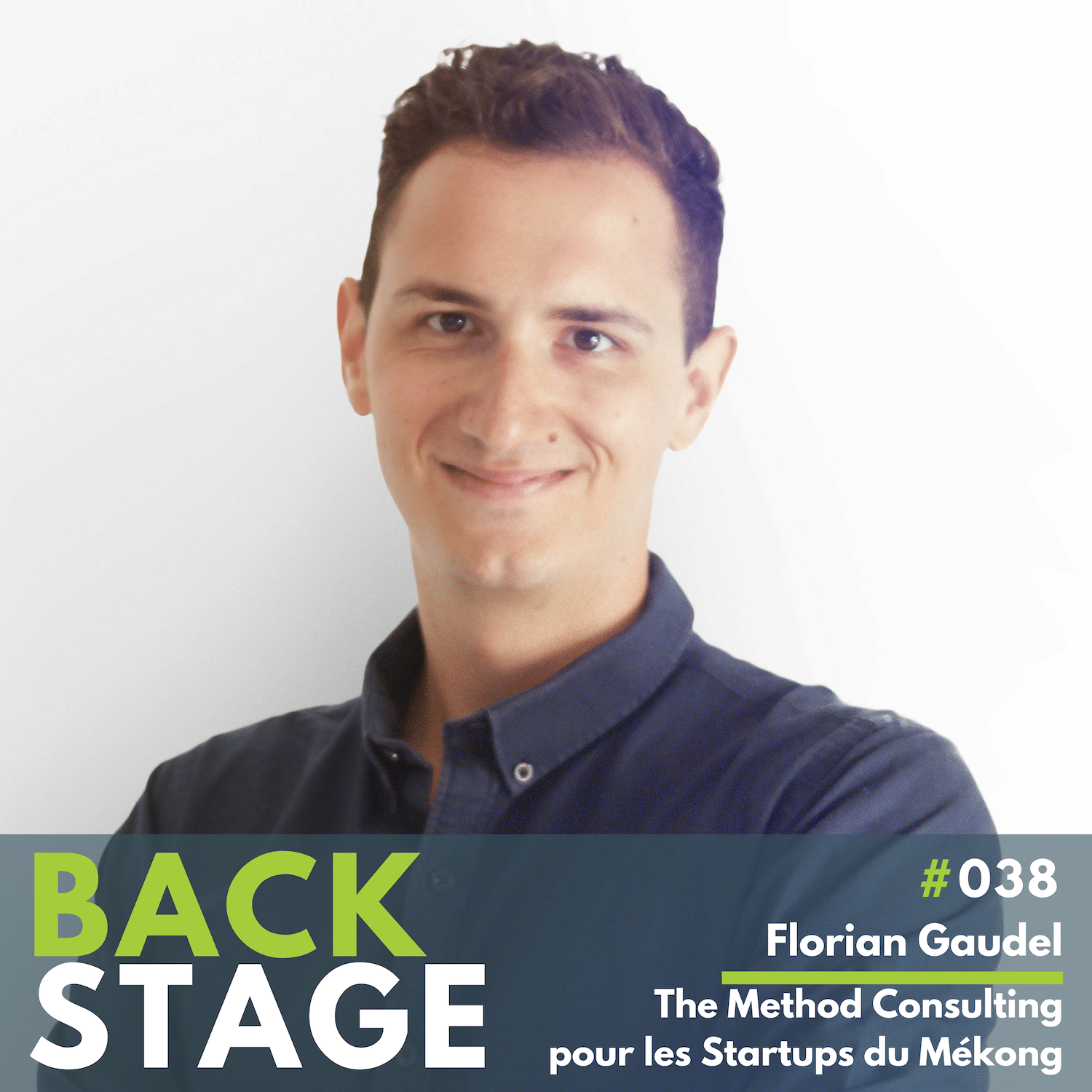 BACKSTAGE #038 - Florian Gaudel, The Method Consulting pour les startups du Cambodge et du Mékong. Podcast