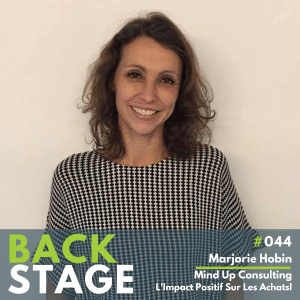 BACKSTAGE #044 - Marjorie Hobin - Mind Up Consulting, L'Impact Positif sur Les Achats - Podcast